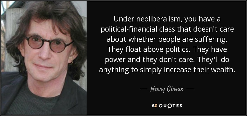 quote-under-neoliberalism-you-have-a-political-financial-class-that-doesn-t-care-about-whether-henry-giroux-160-94-12
